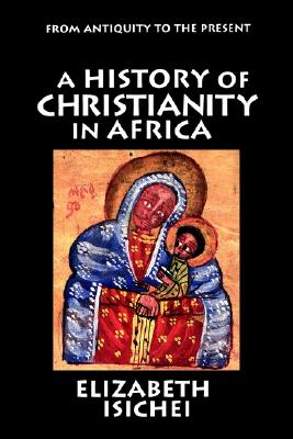 A History of Christianity in Africa: From Antiquity to the Present - Isichei, Elizabeth, and Thomas Leiper Kane Collection (Library of Congress Hebraic Section)