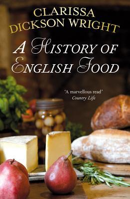 A History of English Food - Wright, Clarissa Dickson