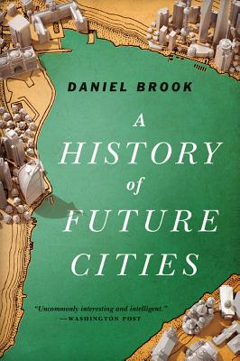 A History of Future Cities - Brook, Daniel