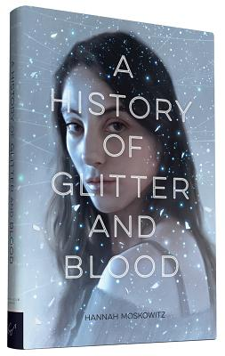 A History of Glitter and Blood - Moskowitz, Hannah