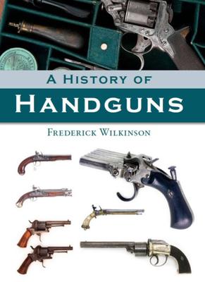 A History of Handguns - Wilkinson, Frederick