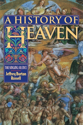 A History of Heaven: The Singing Silence - Russell, Jeffrey Burton