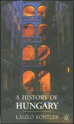 A History of Hungary: Millennium in Central Europe - Kontler, Laszlo