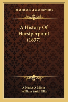 A History of Hurstperpoint (1837) - A Native a Minor, and Ellis, William Smith