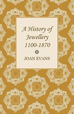 A History of Jewellery 1100-1870 - Evans, Joan