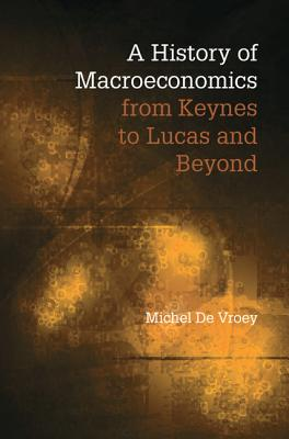 A History of Macroeconomics from Keynes to Lucas and Beyond - De Vroey, Michel