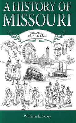 A History of Missouri (V1): Volume I, 1673 to 1820 - Foley, William E