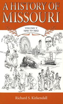 A History of Missouri (V5): Volume V, 1919 to 1953 - KirKendall, Richard S
