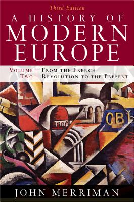A History of Modern Europe, Volume 2: From the French Revolution to the Present - Merriman, John