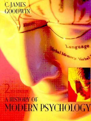 A History of Modern Psychology - Goodwin, C James, and Goodwin, s James