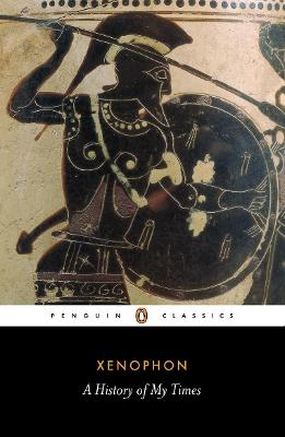 A History of My Times - Xenophon, and Warner, Rex (Translated by), and Cawkwell, George (Notes by)