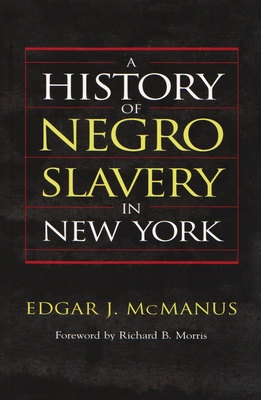 A History of Negro Slavery in New York - McManus, Edgar J, and Morris, Richard B (Foreword by)