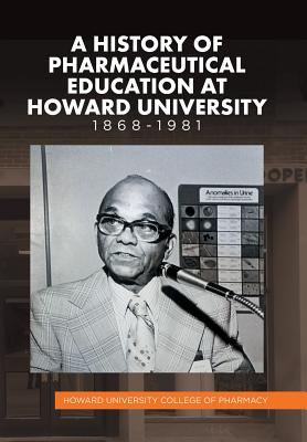 A History of Pharmaceutical Education at Howard University 1868-1981 - Howard University College of Pharmacy