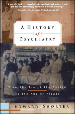 A History of Psychiatry: From the Era of the Asylum to the Age of Prozac - Shorter, Edward