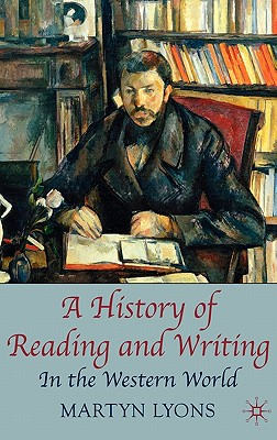 A History of Reading and Writing: In the Western World - Lyons, Martyn
