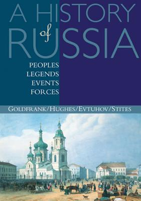 A History of Russia: Peoples, Legends, Events, Forces - Evtuhov, Catherine, Ms., and Goldfrank, David, and Stites, Richard
