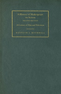A History of Shakespeare on Screen: A Century of Film and Television - Rothwell, Kenneth S