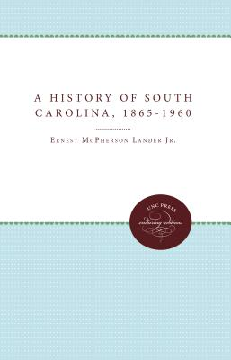 A History of South Carolina, 1865-1960 - Lander, Ernest McPherson