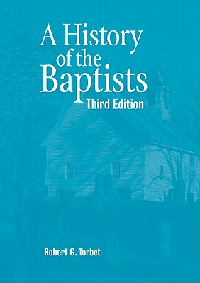A History of the Baptists - Torbet, Robert G