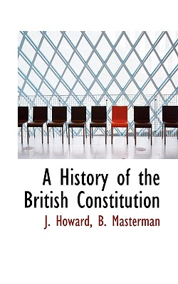 A History of the British Constitution - Howard, J, and Masterman, B