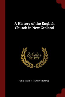 A History of the English Church in New Zealand - Purchas, H T