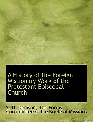 A History of the Foreign Missionary Work of the Protestant Episcopal Church - Denison, S D