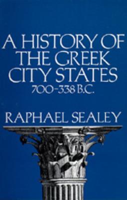 A History of the Greek City States, 700-338 B. C. - Sealey, Raphael