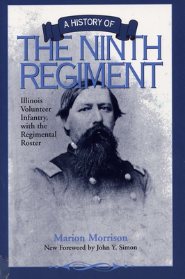 A History of the Ninth Regiment: Illinois Volunteer Infantry, with the Regimental Roster - Morrison, Marion