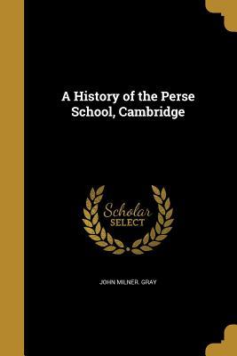 A History of the Perse School, Cambridge - Gray, John Milner, Sir
