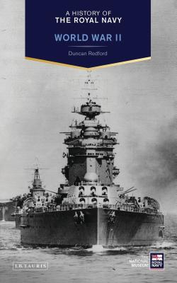 A History of the Royal Navy: World War II - Redford, Duncan