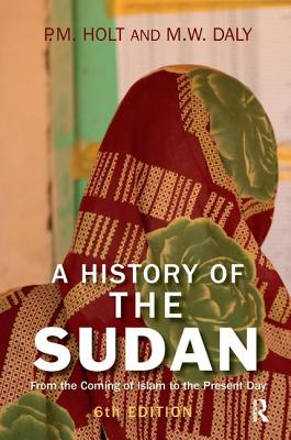 A History of the Sudan: From the Coming of Islam to the Present Day - Holt, P. M.
