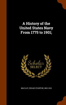 A History of the United States Navy from 1775 to 1901; - Maclay, Edgar Stanton
