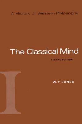 A History of Western Philosophy: The Classical Mind, Volume I - Jones, W T, and Fogelin, Robert J