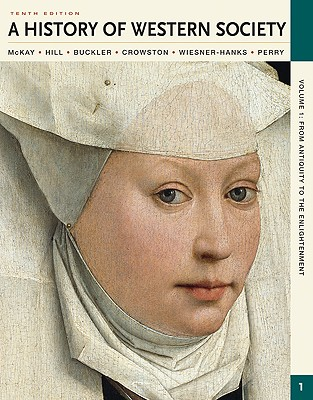 A History of Western Society, Volume I: From Antiquity to the Enlightenment: From Antiquity to the Enlightenment - McKay, John P, and Hill, Bennett D, and Buckler, John