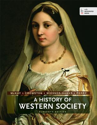 A History of Western Society - McKay, John P, and Crowston, Clare Haru, and Wiesner-Hanks, Merry E