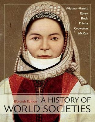 A History of World Societies, Combined Volume - Wiesner-Hanks, Merry E, and Buckley Ebrey, Patricia, and Beck, Roger B