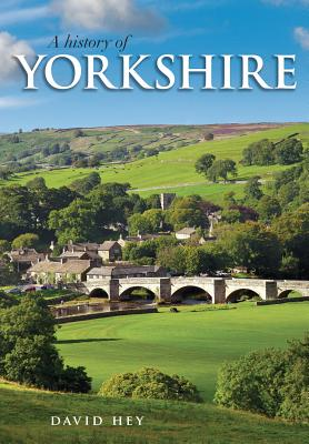 A History of Yorkshire: 'County of the Broad Acres' - Hey, David
