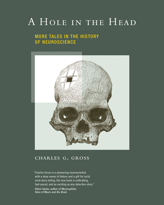 A Hole in the Head: More Tales in the History of Neuroscience - Gross, Charles G