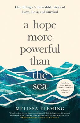 A Hope More Powerful Than the Sea: One Refugee's Incredible Story of Love, Loss, and Survival - Fleming, Melissa
