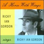 A Horse with Wings: Ricky Ian Gordon Sings Ricky Ian Gordon