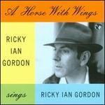 A Horse with Wings: Ricky Ian Gordon Sings Ricky Ian Gordon