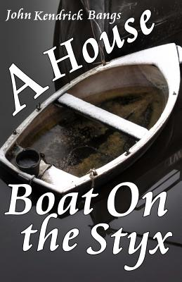 A House-Boat on the Styx - Bangs, John Kendrick