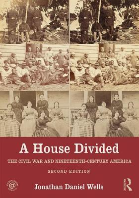 A House Divided: The Civil War and Nineteenth-Century America - Wells, Jonathan Daniel