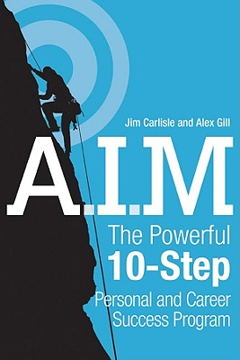 A.I.M.: The Powerful 10-Step Personal and Career Success Program - Carlisle, Jim, and Gill, Alex