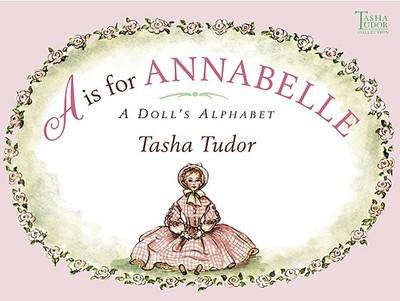A is for Annabelle: A Doll's Alphabet - Tudor, Tasha