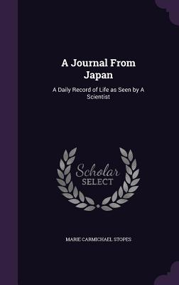 A Journal from Japan: A Daily Record of Life as Seen by a Scientist - Stopes, Marie Carmichael