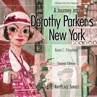 A Journey Into Dorothy Parker's New York - Fitzpatrick, Kevin C, and Meade, Marion (Foreword by)