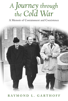 A Journey Through the Cold War: A Memoir of Containment and Coexistence - Garthoff, Raymond L