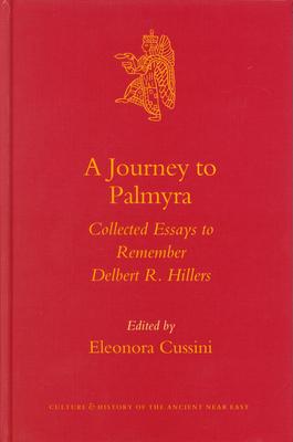 A Journey to Palmyra: Collected Essays to Remember Delbert R. Hillers - Cussini, Eleonora, Professor (Editor)