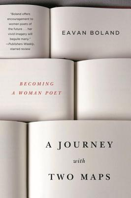 A Journey with Two Maps: Becoming a Woman Poet - Boland, Eavan